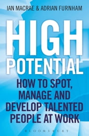 High Potential - How to Spot, Manage and Develop Talented People at Work ebook by Ian MacRae,Adrian Furnham