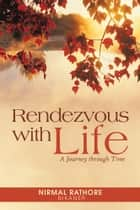 Rendezvous with Life ebook by Nirmal Rathore Bikaner