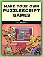 Make Your Own PuzzleScript Games! ebook by Anna Anthropy