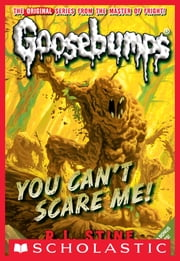 Classic Goosebumps #17: You Can't Scare Me! ebook by R.L. Stine