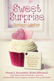 Sweet Surprise Romance Collection - 9 Contemporary Romances Served with Delightful Desserts ebook by Wanda E. Brunstetter,Kristin Billerbeck,Kristy Dykes,Aisha Ford,Birdie L Etchison,Pamela Griffin,Joyce Livingston,Tamela Hancock Murray,Gail Sattler