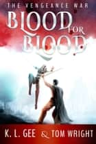 Blood for Blood - The Vengeance War ebook by Tom Wright, K.L. Gee
