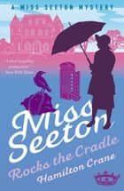 Miss Seeton Rocks the Cradle ebook by Hamilton Crane, Heron Carvic
