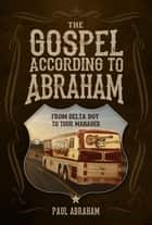 The Gospel According to Abraham ebook by Paul Abraham