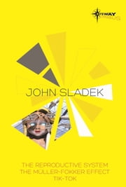 John Sladek SF Gateway Omnibus - The Reproductive System, The Muller-Fokker Effect, Tik-Tok ebook by John Sladek