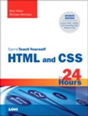 Sams Teach Yourself HTML and CSS in 24 Hours ebook by Dick Oliver,Michael Morrison