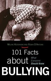 101 Facts about Bullying - What Everyone Should Know ebook by Meline Kevorkian,Robin D'Antona