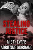 Stealing Justice ebook by Adrienne Giordano, Misty Evans