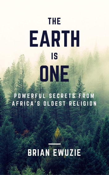 The Earth Is One Powerful Secrets From Africas Oldest Religion - Oldest religion