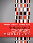 Fundamentals of Condensed Matter Physics ebook by Marvin L. Cohen,Steven G. Louie