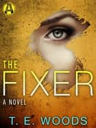 The Fixer ebook by T. E. Woods