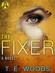 The Fixer - A Justice Novel ebook by T. E. Woods