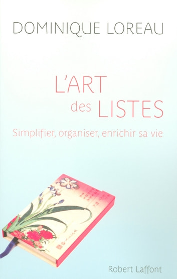 L'Art des listes - Simplifier, organiser, enrichir sa vie ebook by Dominique LOREAU