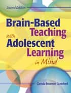 Brain-Based Teaching With Adolescent Learning in Mind ebook by Glenda Beamon Crawford