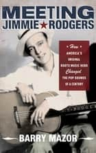 Meeting Jimmie Rodgers ebook by Barry Mazor