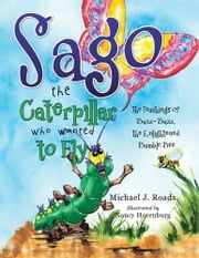 Sago the Caterpillar Who Wanted to Fly - The Teachings of Buzz-Buzz, the Enlightened Bumble Bee ebook by Michael J. Roads and Nancy Horenburg