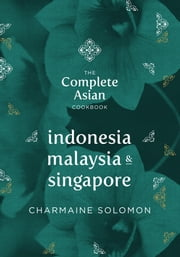 The Complete Asian Cookbook: Indonesia, Malaysia & Singapore ebook by Solomon,Charmaine