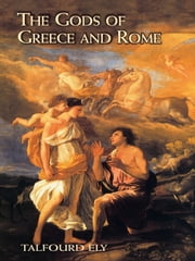 The Gods of Greece and Rome ebook by Talfourd Ely