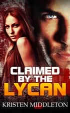 Claimed By The Lycan ebook by Kristen Middleton
