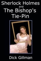 Sherlock Holmes and The Bishop's Tie-Pin ebook by Dick Gillman