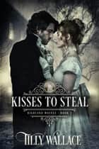 Kisses to Steal ebook by Tilly Wallace