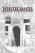 Whitechapel ebook by Bryan Lightbody