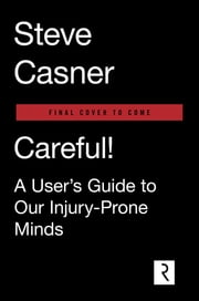 Careful! - A User's Guide to Our Injury-Prone Minds ebook by Steve Casner