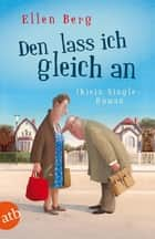 Den lass ich gleich an - Kein Single-Roman ebook by Ellen Berg
