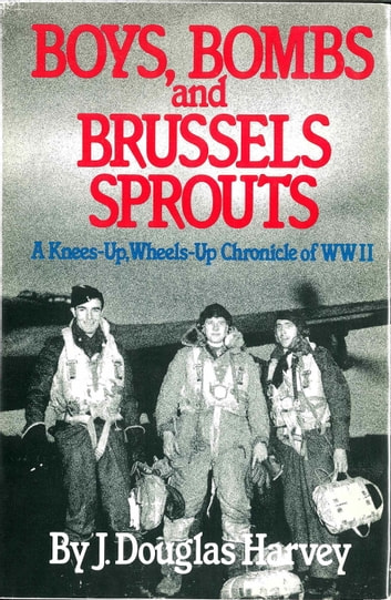 Boys Bombs and Brussels Sprouts ebook by J. Douglas Harvey