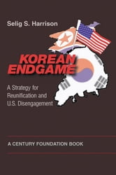 Korean Endgame - A Strategy for Reunification and U.S. Disengagement ebook by Selig S. Harrison