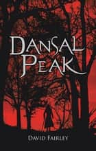 Dansal Peak ebook by David Fairley