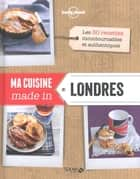 Ma cuisine made in Londres - Lonely Planet Solar ebook by COLLECTIF