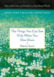 The Things You Can See Only When You Slow Down - How to Be Calm and Mindful in a Fast-Paced World ebook by Haemin Sunim, Chi-Young Kim, Haemin Sunim,...