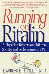Running on Ritalin - A Physician Reflects on Children, Society, and Performance in a Pill ebook by Lawrence H. Diller