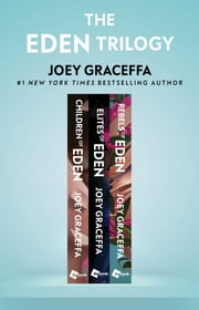 The Eden Trilogy - Children of Eden, Elites of Eden, and Rebels of Eden ebook by Joey Graceffa