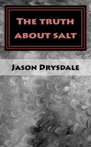 The truth about salt ebook by Jason Drysdale