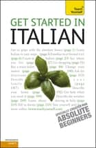 Get Started in Beginner's Italian: Teach Yourself ebook by Vittoria Bowles