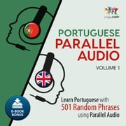 Portuguese Parallel Audio - Learn Portuguese with 501 Random Phrases using Parallel Audio - Volume 1 audiobook by Lingo Jump
