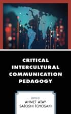 Critical Intercultural Communication Pedagogy eBook by Ahmet Atay, Satoshi Toyosaki, Bernadette Marie Calafell,...