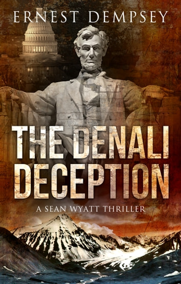 The Denali Deception - A Sean Wyatt Thriller ebook by Ernest Dempsey