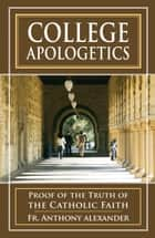 College Apologetics ebook by Anthony Rev. Fr. Alexander