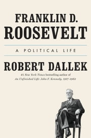 Franklin D. Roosevelt - A Political Life ebook by Robert Dallek