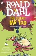 The Sleekit Mr Tod - Fantastic Mr Fox in Scots ebook by Roald Dahl, James Robertson, Quentin Blake