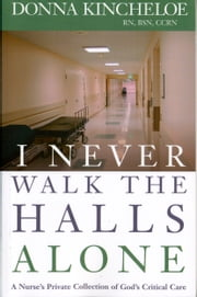 I Never Walk the Halls Alone ebook by Donna Kincheloe,MSN,RN,CMSRN