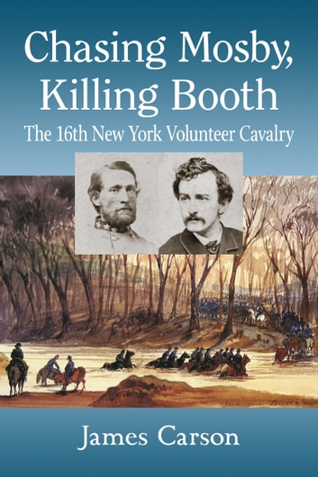 Chasing mosby killing booth ebook by james carson 9781476628134 chasing mosby killing booth the 16th new york volunteer cavalry ebook by james carson fandeluxe Choice Image