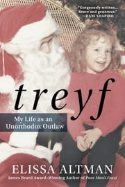 TREYF - My Life as an Unorthodox Outlaw ebook by Elissa Altman