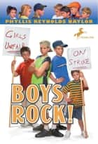 Boys Rock! eBook by Phyllis Reynolds Naylor