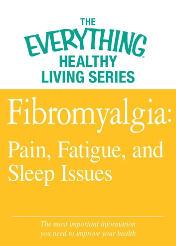 Fibromyalgia: Pain, Fatigue, and Sleep Issues - The most important information you need to improve your health ebook by Adams Media