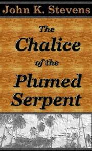 The Chalice of the Plumed Serpent ebook by John Stevens