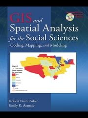 GIS and Spatial Analysis for the Social Sciences - Coding, Mapping, and Modeling ebook by Robert Nash Parker,Emily K. Asencio
